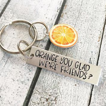 Orange you glad we're friends - Friends keychain -
