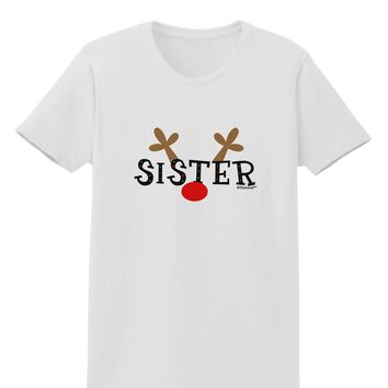 Matching Family Christmas Design - Reindeer - Sister Womens T-Shirt by TooLoud