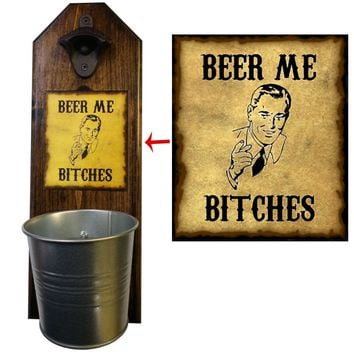 Beer Me Bitches Bottle Opener and Cap Catcher, Wall Mounted