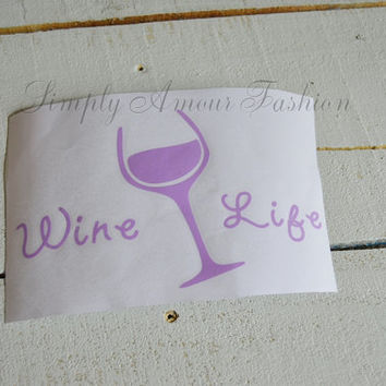 Wine Life/ Wine Lovers/ Decal/ Vinyl/ Wall decor/ Window decor/ Custom