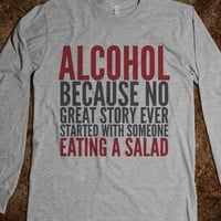 ALCOHOL BECAUSE NO GREAT STORY EVER STARTED WITH SOMEONE EATING A SALAD LONG SLEEVE T-SHIRT (IDC521)