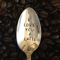 I Love You A Latte - Hand Stamped Vintage Recycled Silverplate Spoon for Coffee Lovers