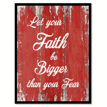 Let your faith be bigger than your fear Quote Saying Gift Ideas Home Décor Wall Art