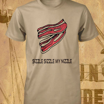 Bacon Shirt I Love Sizzle Sizzle My Nizzle Funny Tee Mens Tshirt Guys T-Shirt Ladies Fitted Crew Neck Womens Meat Lover Small Medium Large
