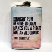 Drinkin' Rum Before 10:00am Makes You A Pirate Not An Alcoholic Flask 8oz Steel Earl Dibbles jr quote