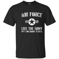 Air Force T Shirt - Like The Army But For Smart People -_Navy