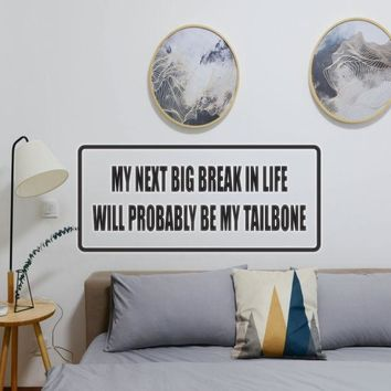My next big break in life will probably be my tailbone Vinyl Wall Decal - Removable