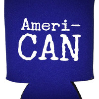 'Ameri-CAN' Koozie