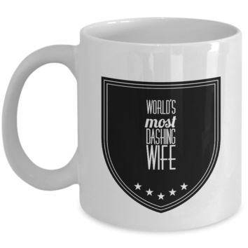 World's Most Dashing Wife - Inspiration Coffee Mug From Husband - Inspiration Coffee Mug for Wife - Cool Mugs Items under 20 Dollars - Unique Valentine's Day Gifts for Her Mugs with Funny Sayings for Women