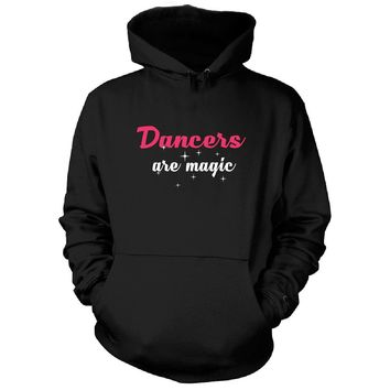 Dancers Are Magic. Awesome Gift - Hoodie