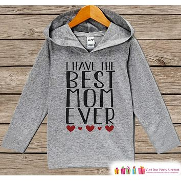 Girls Mother's Day Outfit - I Have The Best Mom Ever Hoodie - Baby Girl Shirt - Happy Mother's Day Children's Pullover - Grey Toddler Hoodie