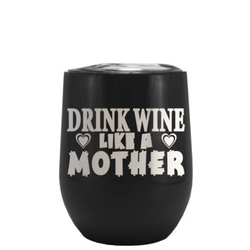 Drink Wine Like a Mother on Black Matte Stemless Wine Cup Tumbler