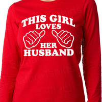 Women's This Girl Loves Her HUSBAND T-Shirt wedding Long Sleeve tshirt Missy Crewneck Wife shirt  Anniversary Christmas gift s-2xl