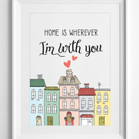 Printable art print home is wherever im with you inspirational quote art poster quote poster nursery art nursery wall art, ALL SIZES, A3