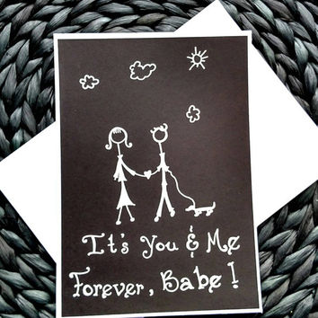 It's you and me forever, babe, black and white handmade card, anniversary card, love card, valentine's day card, handmade blank card.