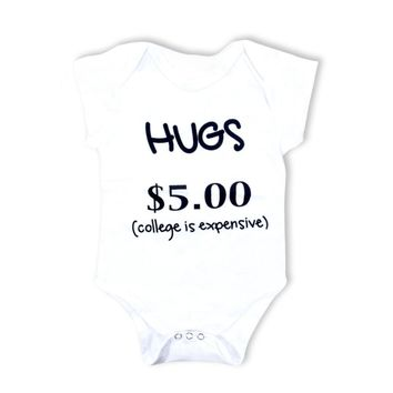 Hugs $5.00 College Is Expensive Funny Infant Baby Onesuit Bodysuit