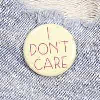 I Don't Care 1.25 Inch Pin Back Button Badge