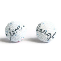 Love, Laugh Words on Light Blue Background Fabric Covered Button Earrings