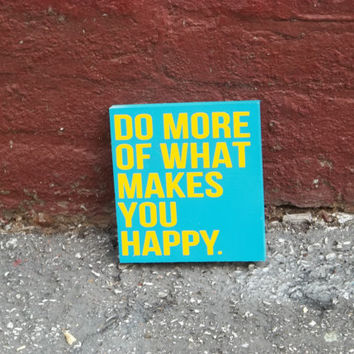 Do More of What Makes You Happy 8x8 Wood Sign by TheCraftyGeek86