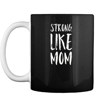 Strong Like Mom Everyday is Mother's Day  Mug