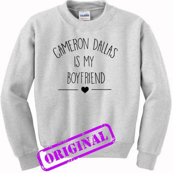 Cameron Dallas Is My Boyfriend for sweater ash, sweatshirt ash unisex adult