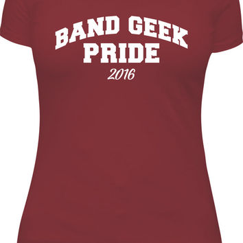 Band Geek Pride 2016 women's tshirt, summer band, marching band contest, band mom, band nerd, gift