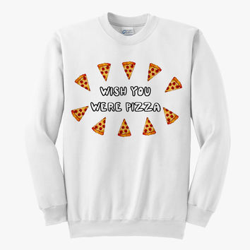 Wish You Were Pizza Sweatshirt