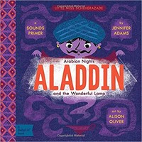 Aladdin and the Wonderful Lamp: A BabyLit® Sounds Primer Board book – March 21, 2017