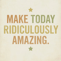 Make Today Ridiculously Amazing 8x10 Art Print