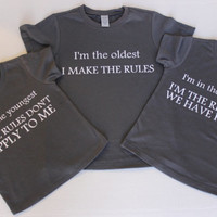 Sibling Shirts: Oldest, Rule Maker, Middle  Reason For Rules, Youngest  Rules Don't Apply - Set of 3 tshirts Adult, Youth and kids shirts