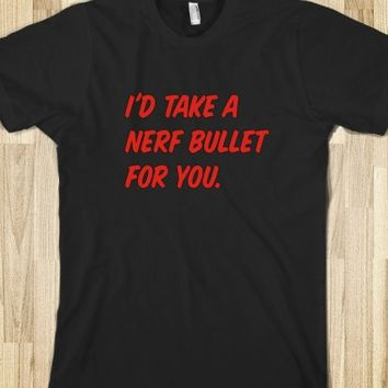 I would Take a Nerf Bullet For You