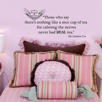Cheshire Cat Alice in Wonderland  Nothing Like a Nice Cup of Tea wall quote vinyl wall art decal sticker 15x33