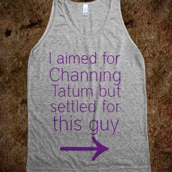 I aimed for channing tatum, but settled for this guy tank!