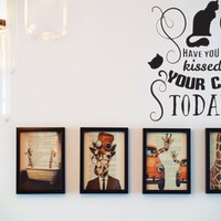 HAVE YOU kissed YOUR CAT TODAY ? Vinyl Wall Decal - Removable (Indoor)