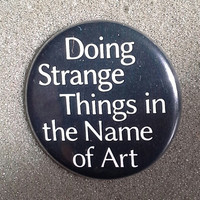 "Retro '80s Pinback Button ""Doing strange things in the name of Art"" artist badge pin brooch"