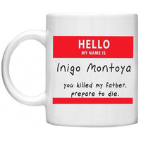 Hello My Name is Inigo Montoya  Ceramics Mug - Made To Order