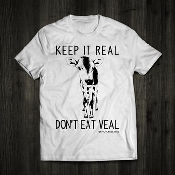 Keep It Real Don't Eat Veal Unisex (Boyfriend Tee) Vegan Shirt