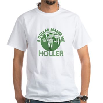 TRUMP: A Dollar Makes Me Holler Shirt> Trump: A Dollar Makes Me Holler> Scarebaby Design