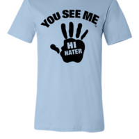 YOU SEE ME..HI HATER - Unisex T-shirt