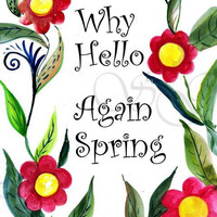 Why hello again spring, Printable Wall Art, watercolor artwork, home decor, decal, Quote decals, seasonal print, nursery decal inspirational
