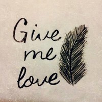 Give me love | via Facebook