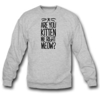Are You Kitten Me Right Meow crewneck sweatshirt