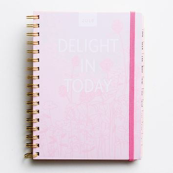 Delight in Today - 2018 Monthly/Weekly Planner