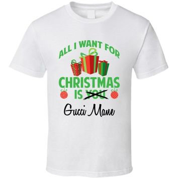 All I Want for Christmas is You Gucci Mane Funny Xmas Gift T Shirt
