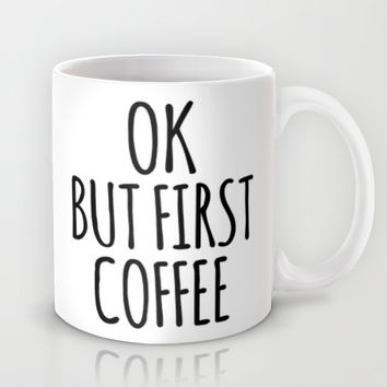 OK BUT FIRST COFFEE Mug by CreativeAngel