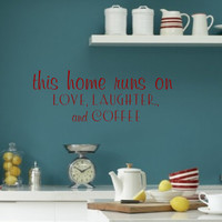 Kitchen Vinyl Wall Decal-this home runs on love laughter and coffee- Vinyl Wall Decal