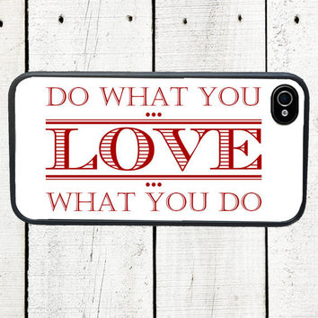 iPhone Case - Do What You Love Love What You Do Cell Phone Case - iPhone 5 Case - iPhone 4,4s - Gifts Under 25