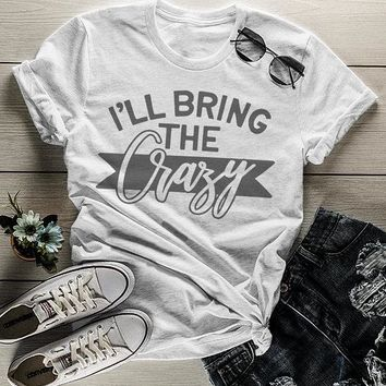 Women's Matching Party T Shirts Bachelorette Party TShirt Best Friends Bring The Crazy Tee