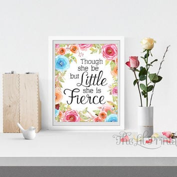 Though She Be But Little She is Fierce Printable, Positive Quote, Floral Print, Flower Quote Print, Spring Printable, Spring Flower Print