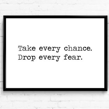 Take Every Chance / Drop Every Fear Black & White Wall Print, Digital Download Decor, Digital Art, Printable Wall Poster